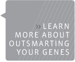 learn more about outsmarting your genes